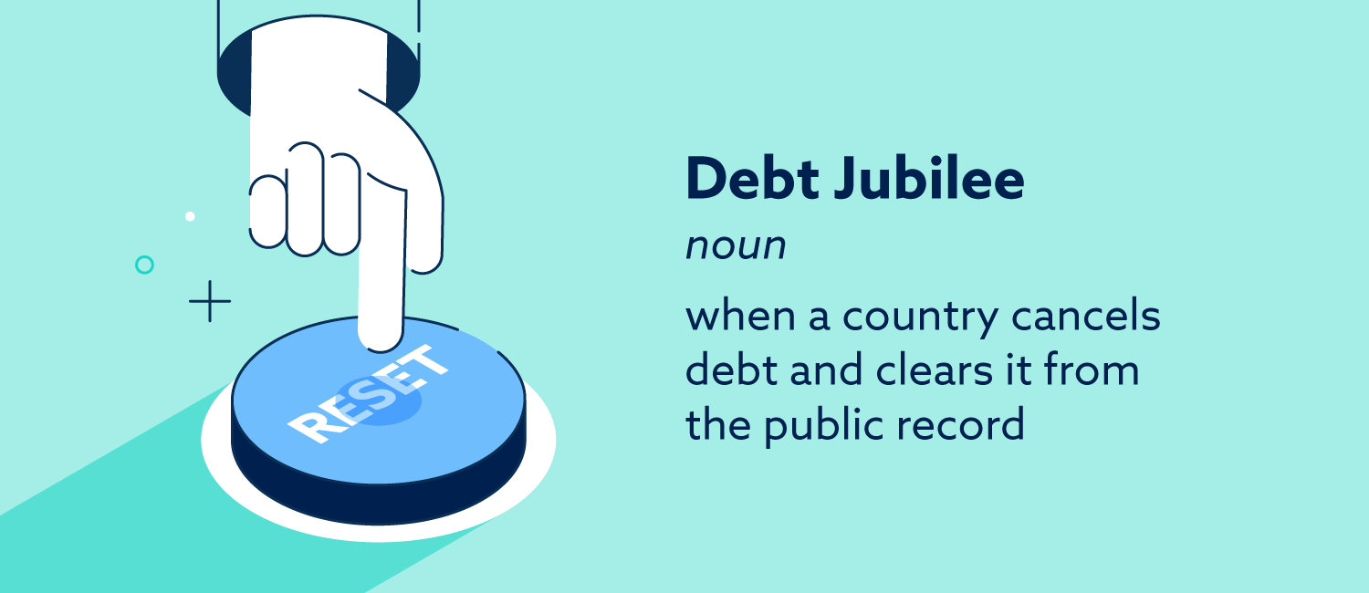 Debt Jubilee (noun): When a country cancels debt and clears it from the public record.